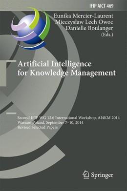 Abbildung von Boulanger / Mercier-Laurent / Owoc | Artificial Intelligence for Knowledge Management | 1st ed. 2015 | 2016 | Second IFIP WG 12.6 Internatio... | 469