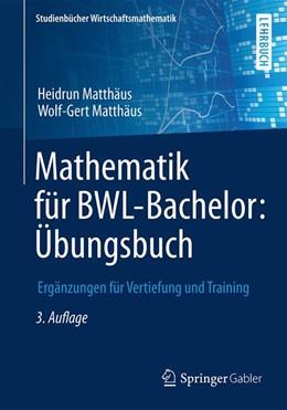 Abbildung von Matthäus / Matthäus | Mathematik für BWL-Bachelor: Übungsbuch | 3., erweiterte Auflage | 2016 | Ergänzungen für Vertiefung und...