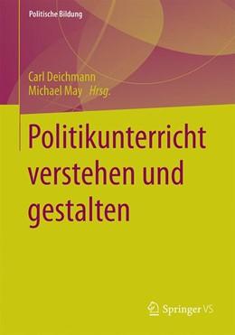 Abbildung von Deichmann / May | Politikunterricht verstehen und gestalten | 1. Auflage | 2016 | beck-shop.de