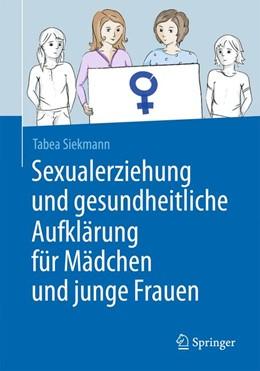 Abbildung von Siekmann | Sexualerziehung und gesundheitliche Aufklärung für Mädchen und junge Frauen | 1. Auflage | 2016 | beck-shop.de