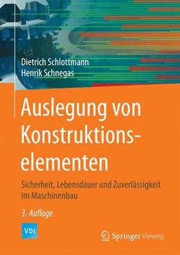 Abbildung von Schlottmann / Schnegas | Auslegung von Konstruktionselementen | 3. Aufl. 2016 | 2016 | Sicherheit, Lebensdauer und Zu...