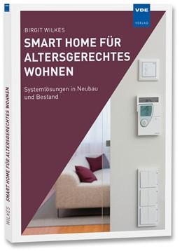 Abbildung von Wilkes | Smart Home für altersgerechtes Wohnen | Neuerscheinung | 2016 | Systemlösungen in Neubau und B...