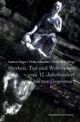 Abbildung von Degen / Schneider | Sterben, Tod und Weiterleben | 1. Auflage | 2018 | beck-shop.de