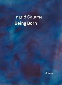Abbildung von Ingrid Calame: Being Born | 1. Auflage | 2015 | beck-shop.de