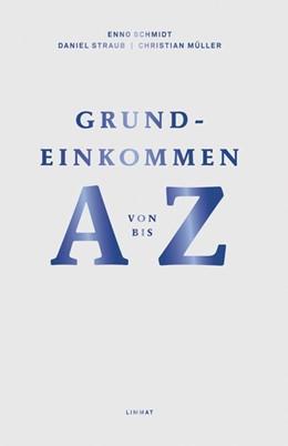 Abbildung von Schmidt / Straub / Müller | Grundeinkommen von A bis Z | 2016 | Dafür - Dagegen - Perspektiven
