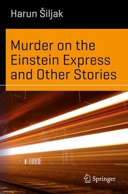 Abbildung von Šiljak   Murder on the Einstein Express and Other Stories   1. Auflage   2016   beck-shop.de