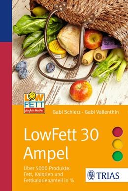 Abbildung von Schierz / Vallenthin | LowFett 30 Ampel | 2016 | Über 5000 Produkte: Fett, Kalo...
