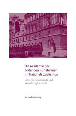 Abbildung von Pawlowsky | Die Akademie der bildenden Künste Wien im Nationalsozialismus | 1. Auflage | 2015 | beck-shop.de