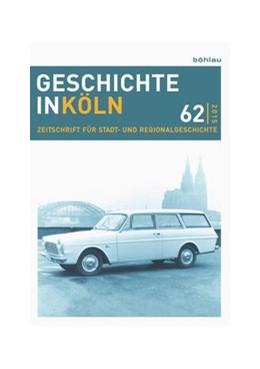 Abbildung von Deres / Kröger | Geschichte in Köln 62 (2015) | 1. Auflage | 2015 | beck-shop.de