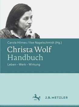 Abbildung von Hilmes / Nagelschmidt | Christa Wolf-Handbuch | 1. Auflage | 2016 | beck-shop.de
