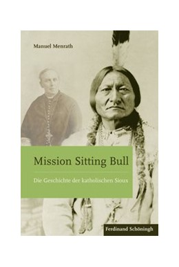 Abbildung von Menrath | Mission Sitting Bull | 1. Auflage 2016 | 2016 | Die Geschichte der katholische...