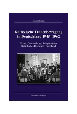 Abbildung von Illemann   Katholische Frauenbewegung in Deutschland 1945–1962   1. Auflage   2016   133   beck-shop.de