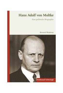 Abbildung von Wiaderny | Hans Adolf von Moltke | 2017 | 2016 | Eine politische Biographie