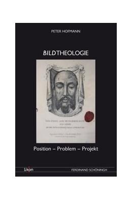 Abbildung von Hofmann | Bildtheologie | 2016 | 2016 | Position – Problem – Projekt