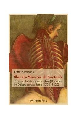 Abbildung von Herrmann   Über den Menschen als Kunstwerk   1. Auflage 2018   2017   Zu einer Archäologie des (Post...