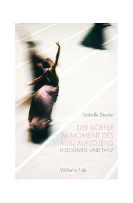 Abbildung von Drexler | Der Körper im Moment des Aus/Auflösens | 2016 | 2016 | Fotografie und Tanz