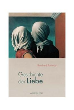 Abbildung von Rathmayr | Geschichte der Liebe | 1. Auflage | 2016 | beck-shop.de