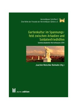 Abbildung von Wolschke-Bulmahn | Gartenkultur im Spannungsfeld zwischen Arkadien und Soldatenfriedhöfen | 2015 | Sommerakademie Herrenhausen 20... | 2