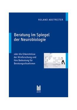 Abbildung von Abstreiter   Beratung im Spiegel der Neurobiologie   1., Aufl.   2010   oder die Erkenntnisse der Hirn...
