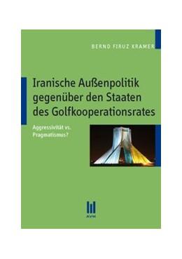 Abbildung von Kramer | Iranische Außenpolitik gegenüber den Staaten des Golfkoopertionsrates | 1., Aufl. | 2010 | Aggressivität vs. Pragmatismus...