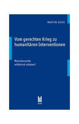 Abbildung von Giese | Vom gerechten Krieg zu humanitären Interventionen | 1., Aufl. | 2010 | Menschenrechte militärisch sch...