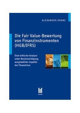 Abbildung von Kranz | Die Fair Value-Bewertung von Finanzinstrumenten (HGB/IFRS) | 1., Aufl. | 2010 | Eine kritische Analyse unter B...