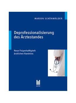 Abbildung von Schönwälder | Deprofessionalisierung des Ärztestandes | 1., Aufl. | 2009 | Neue Folgenhaftigkeit ärztlich...