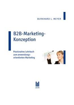 Abbildung von Meyer | B2B-Marketing-Konzeption | 1., Aufl. | 2009 | Praxisnahes Lehrbuch zum anwen...