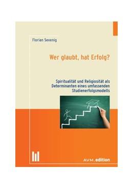 Abbildung von Sevenig | Wer glaubt, hat Erfolg? | 1. Auflage | 2015 | beck-shop.de