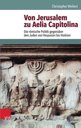 Abbildung von Weikert | Von Jerusalem zu Aelia Capitolina | 1. Auflage | 2016 | beck-shop.de