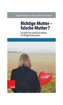 Abbildung von Rohwetter / Böner Zollenkopf | Richtige Mutter – falsche Mutter? | 1. Auflage | 2016 | beck-shop.de