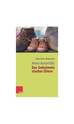 Abbildung von Omer / Streit | Neue Autorität: Das Geheimnis starker Eltern | 2., unveränderte Auflage 2019 | 2019