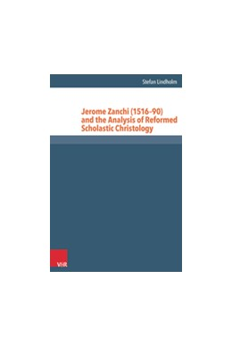 Abbildung von Lindholm | Jerome Zanchi (1516–90) and the Analysis of Reformed Scholastic Christology | Aufl. | 2016 | Band 037
