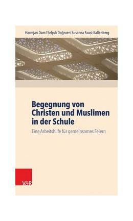 Abbildung von Dam / Dogruer | Begegnung von Christen und Muslimen in der Schule | 1. Auflage | 2016 | beck-shop.de