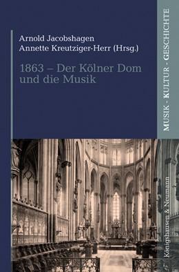 Abbildung von Jacobshagen / Kreutziger-Herr | 1863 - Der Kölner Dom und die Musik | 1. Auflage | 2016 | 2 | beck-shop.de