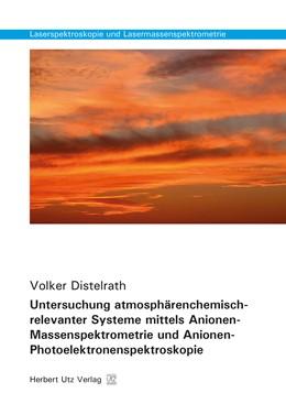 Abbildung von Distelrath | Untersuchung atmosphärenchemisch-relevanter Systeme mittels Anionen-Massenspektrometrie und Anionen-Photoelektronenspektroskopie | 1. Auflage | 2015 | 12 | beck-shop.de
