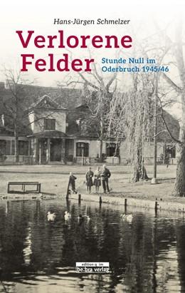 Abbildung von Schmelzer   Verlorene Felder   2016   Stunde Null im Oderbruch 1945/...