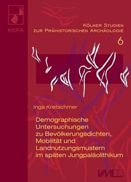 Abbildung von Kretschmer | Demographische Untersuchungen zu Bevölkerungsdichten, Mobilität und Landnutzungsmustern im späten Jungpaläolithikum | 2015