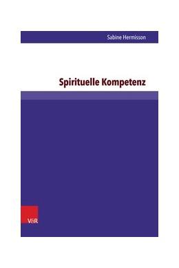 Abbildung von Hermisson | Spirituelle Kompetenz | Aufl. | 2016 | Eine qualitativ-empirische Stu... | Band 060
