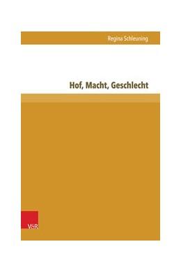 Abbildung von Schleuning | Hof, Macht, Geschlecht | Aufl. | 2016 | Handlungsspielräume adeliger A... | Band 011