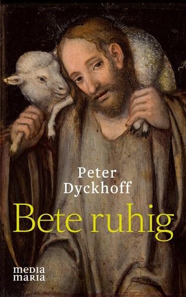 Bete ruhig   Dyckhoff, 2016   Buch (Cover)