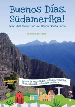 Abbildung von . | Buenos Días, Südamerika | 2015 | Wenn dich Zuckerhut und Machu ...