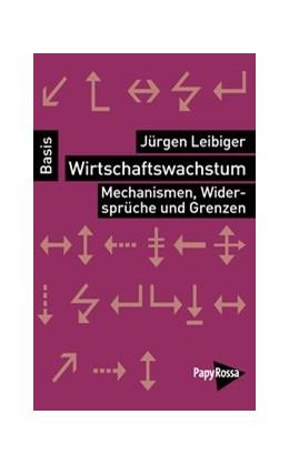 Abbildung von Leibiger | Wirtschaftswachstum | 1. Auflage | 2016 | beck-shop.de