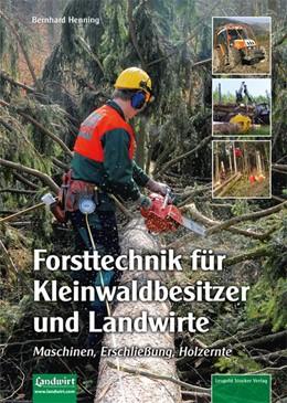 Abbildung von Henning   Forsttechnik für Kleinwaldbesitzer und Landwirte   1. Auflage   2016   beck-shop.de