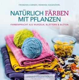 Abbildung von Ebner / Hasenöhrl | Natürlich färben mit Pflanzen | 1. Auflage | 2016 | beck-shop.de