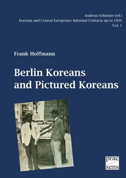 Abbildung von Hoffmann | Koreans and Central Europeans: Informal Contacts up to 1950, ed. by Andreas Schirmer / Berlin Koreans and Pictured Koreans | 2015