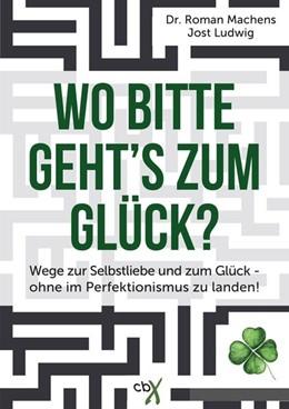 Abbildung von Machens / Ludwig | Wo bitte geht´s zum Glück | 1. Auflage | 2016 | beck-shop.de