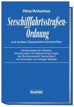 Abbildung von Hinz / Antonius | Seeschifffahrtsstraßen-Ordnung und andere Seeverkehrsvorschriften | 33. Auflage | 2017 | Handausgabe der Gesetze, Veror...