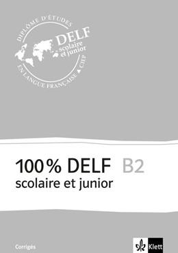Abbildung von 100 % DELF B2, Version scolaire et junior. Corrigés | 1. Auflage | 2016 | beck-shop.de