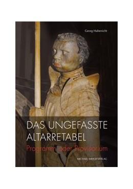Abbildung von Habenicht | Das ungefasste Altarretabel | 1. Auflage | 2016 | beck-shop.de
